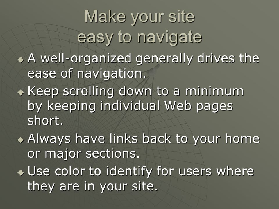Make your site easy to navigate  A well-organized generally drives the ease of navigation.