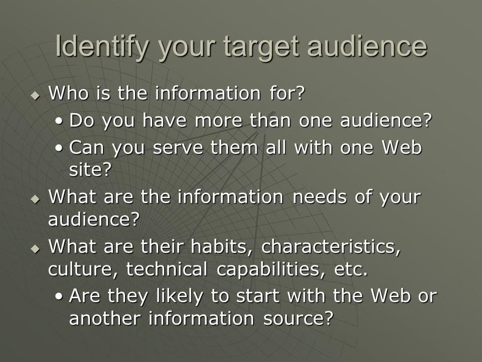 Identify your target audience  Who is the information for.