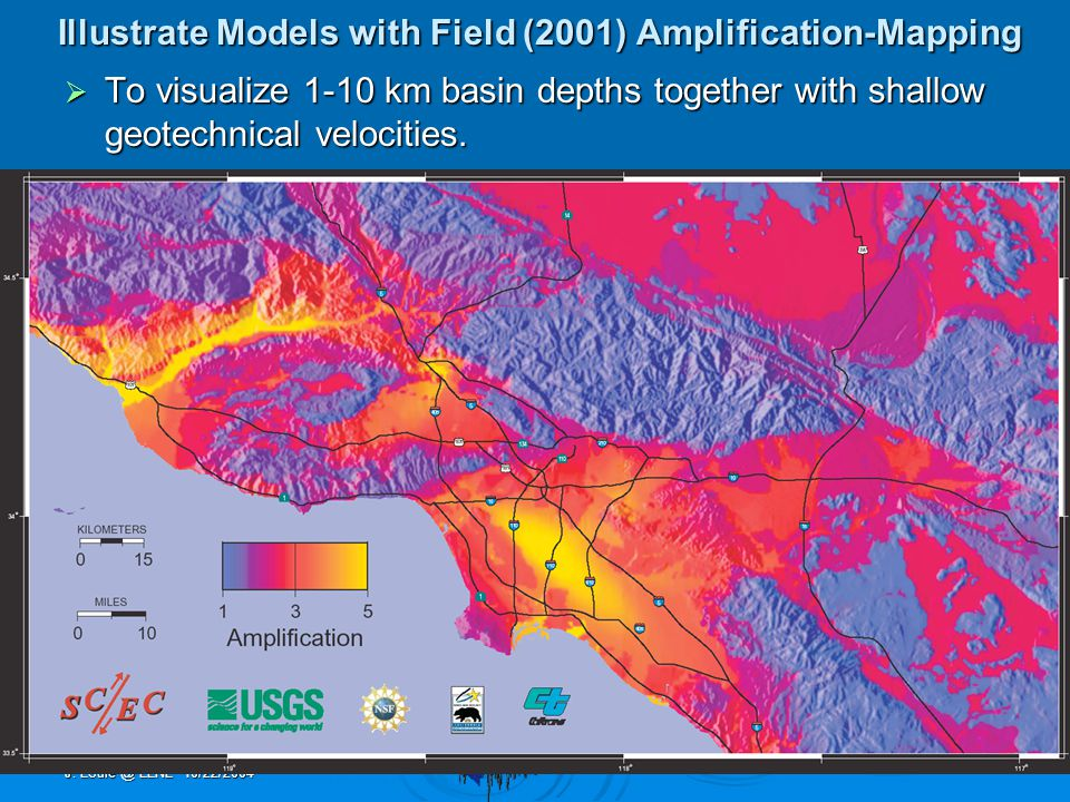 J. Louie @ LLNL 10/22/2004 Illustrate Models with Field (2001) Amplification-Mapping  To visualize 1-10 km basin depths together with shallow geotech