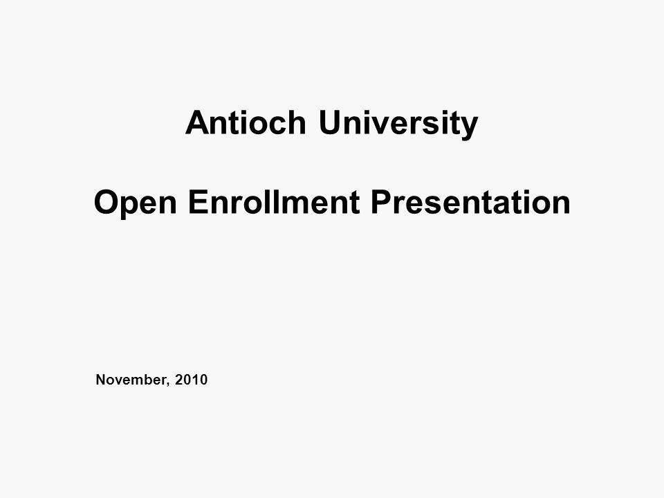 Antioch University Open Enrollment Presentation November, 2010