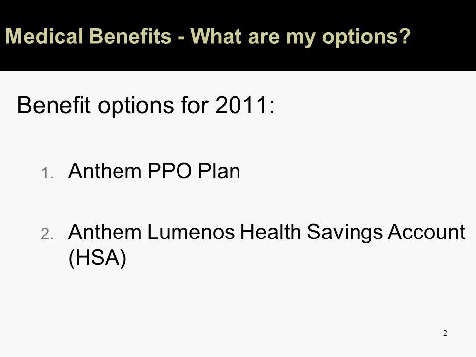 2 Medical Benefits - What are my options.Benefit options for 2011: 1.