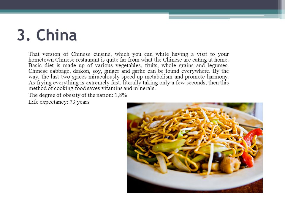 3. China That version of Chinese cuisine, which you can while having a visit to your hometown Chinese restaurant is quite far from what the Chinese ar