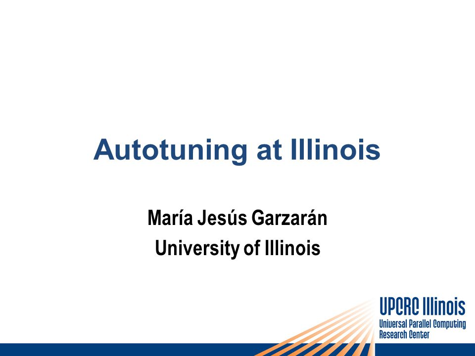Autotuning at Illinois María Jesús Garzarán University of Illinois