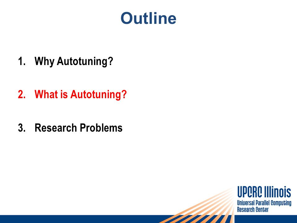 Outline 1.Why Autotuning 2.What is Autotuning 3.Research Problems