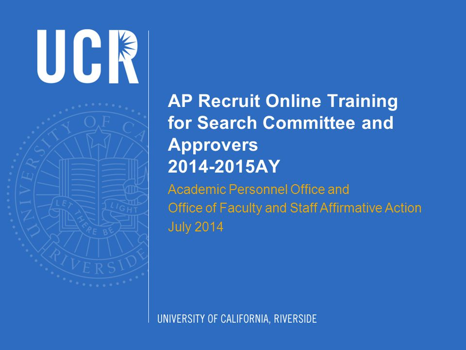 AP Recruit Online Training for Search Committee and Approvers 2014-2015AY Academic Personnel Office and Office of Faculty and Staff Affirmative Action