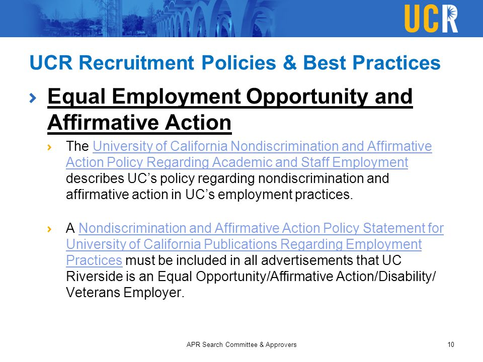 UCR Recruitment Policies & Best Practices Equal Employment Opportunity and Affirmative Action The University of California Nondiscrimination and Affir