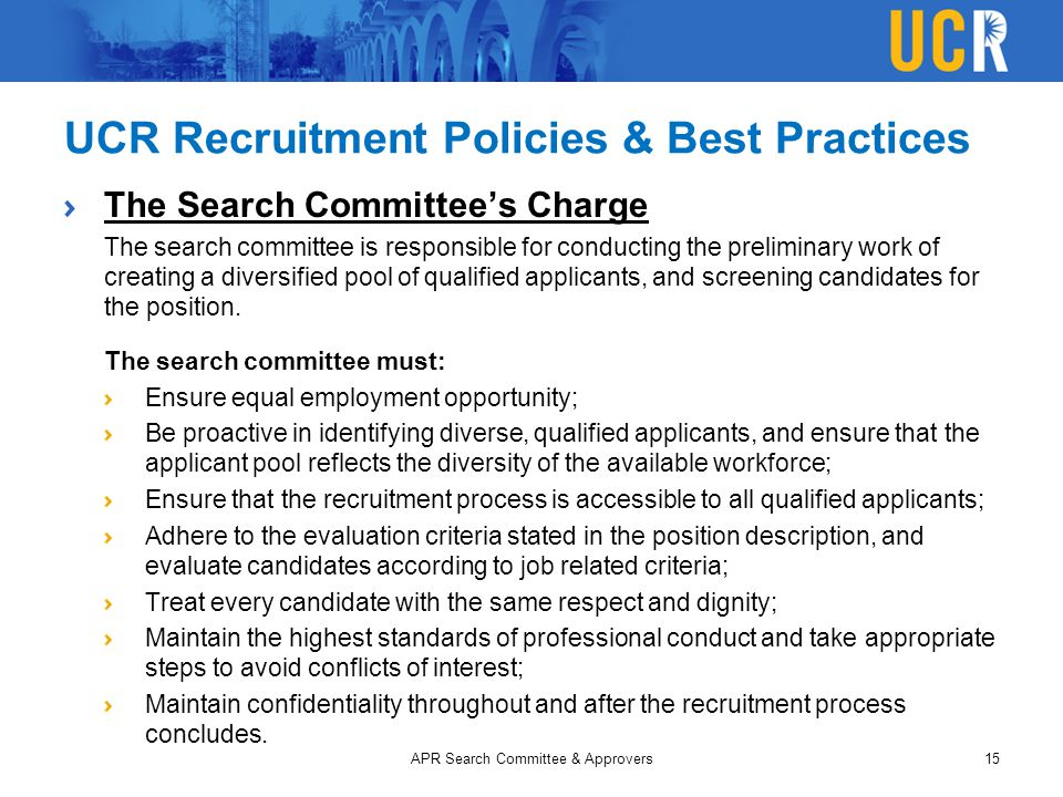 UCR Recruitment Policies & Best Practices The Search Committee's Charge The search committee is responsible for conducting the preliminary work of cre