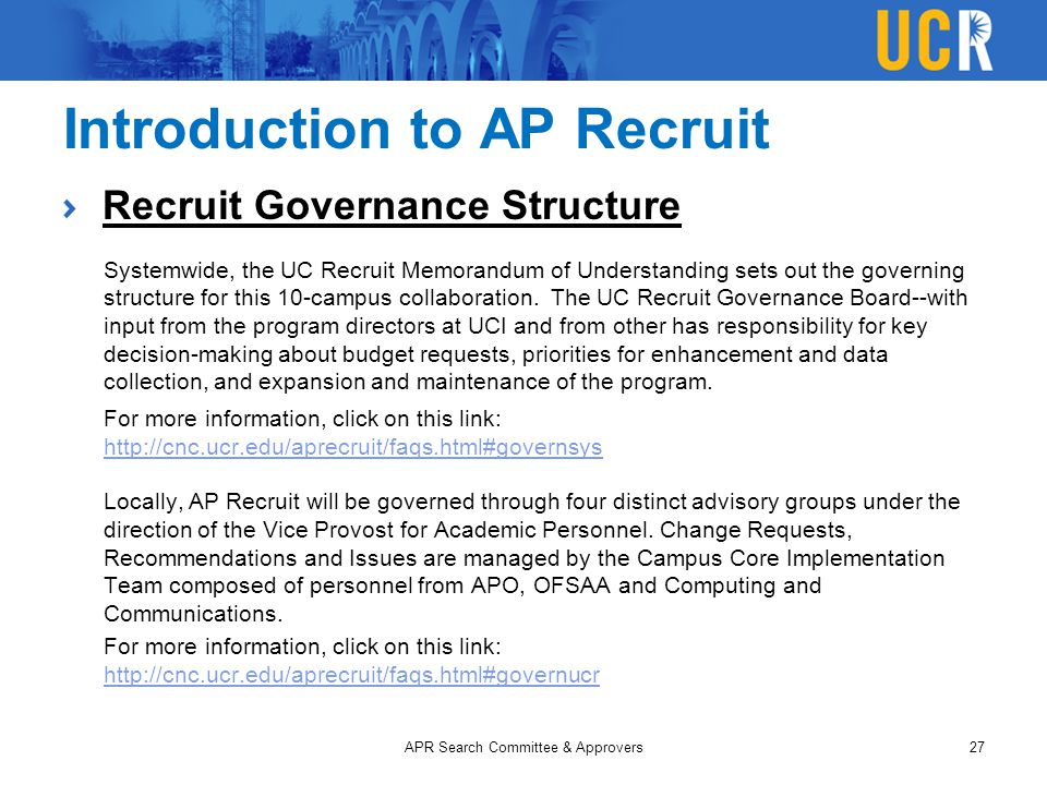 Introduction to AP Recruit Recruit Governance Structure Systemwide, the UC Recruit Memorandum of Understanding sets out the governing structure for this 10-campus collaboration.