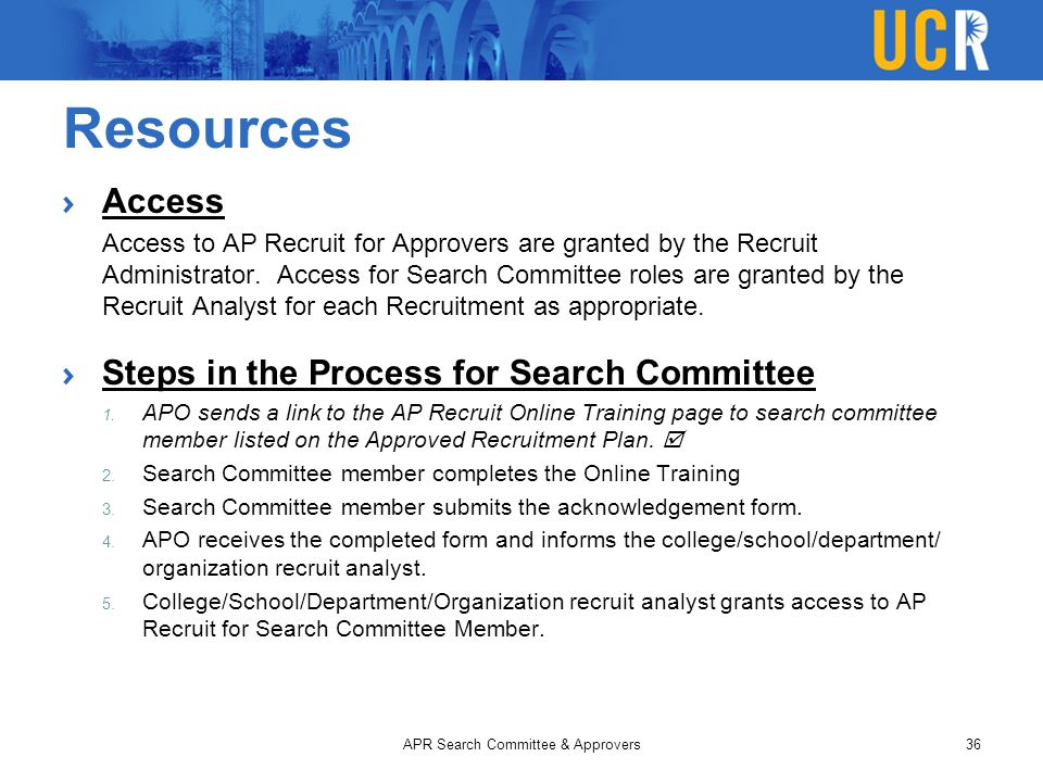 Resources Access Access to AP Recruit for Approvers are granted by the Recruit Administrator. Access for Search Committee roles are granted by the Rec
