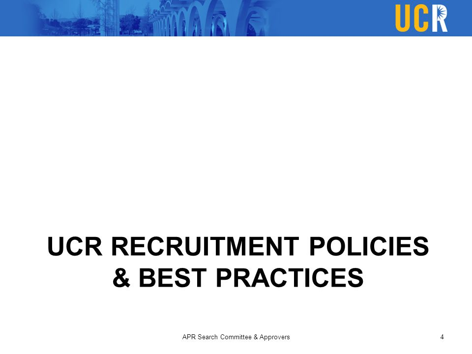 UCR RECRUITMENT POLICIES & BEST PRACTICES APR Search Committee & Approvers4