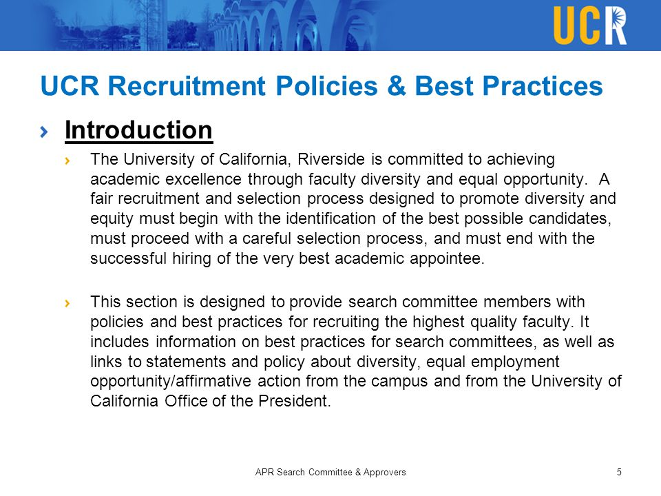 UCR Recruitment Policies & Best Practices Introduction The University of California, Riverside is committed to achieving academic excellence through faculty diversity and equal opportunity.