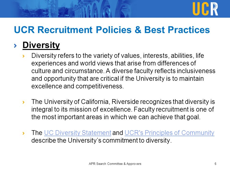 UCR Recruitment Policies & Best Practices Diversity Diversity refers to the variety of values, interests, abilities, life experiences and world views