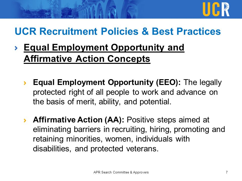 UCR Recruitment Policies & Best Practices Equal Employment Opportunity and Affirmative Action Concepts Equal Employment Opportunity (EEO): The legally protected right of all people to work and advance on the basis of merit, ability, and potential.
