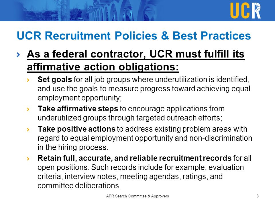 UCR Recruitment Policies & Best Practices As a federal contractor, UCR must fulfill its affirmative action obligations: Set goals for all job groups w