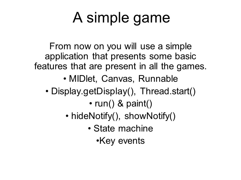 A simple game From now on you will use a simple application that presents some basic features that are present in all the games.