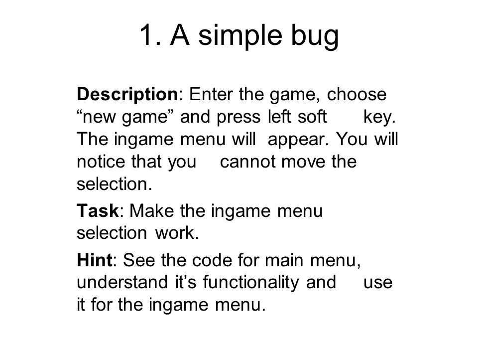1. A simple bug Description: Enter the game, choose new game and press left soft key.