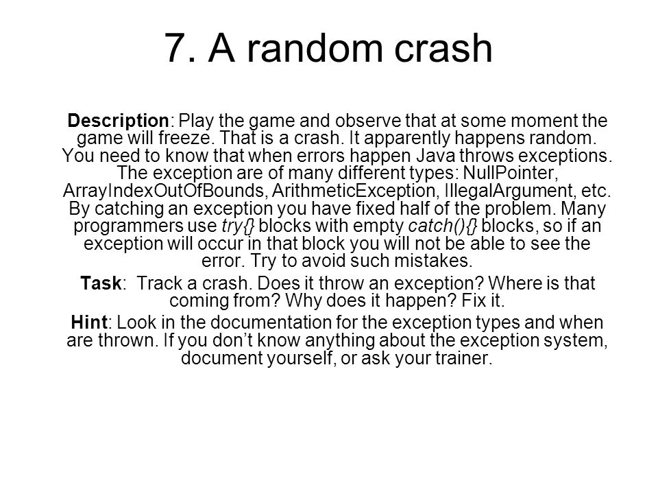 7. A random crash Description: Play the game and observe that at some moment the game will freeze.