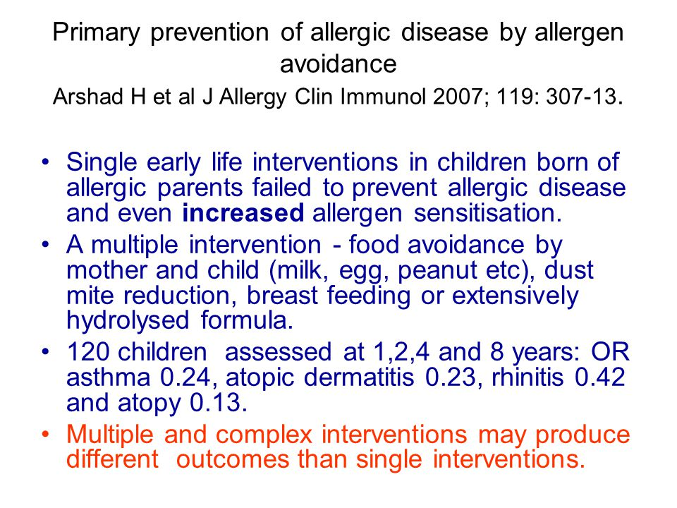 Primary prevention of allergic disease by allergen avoidance Arshad H et al J Allergy Clin Immunol 2007; 119: 307-13. Single early life interventions