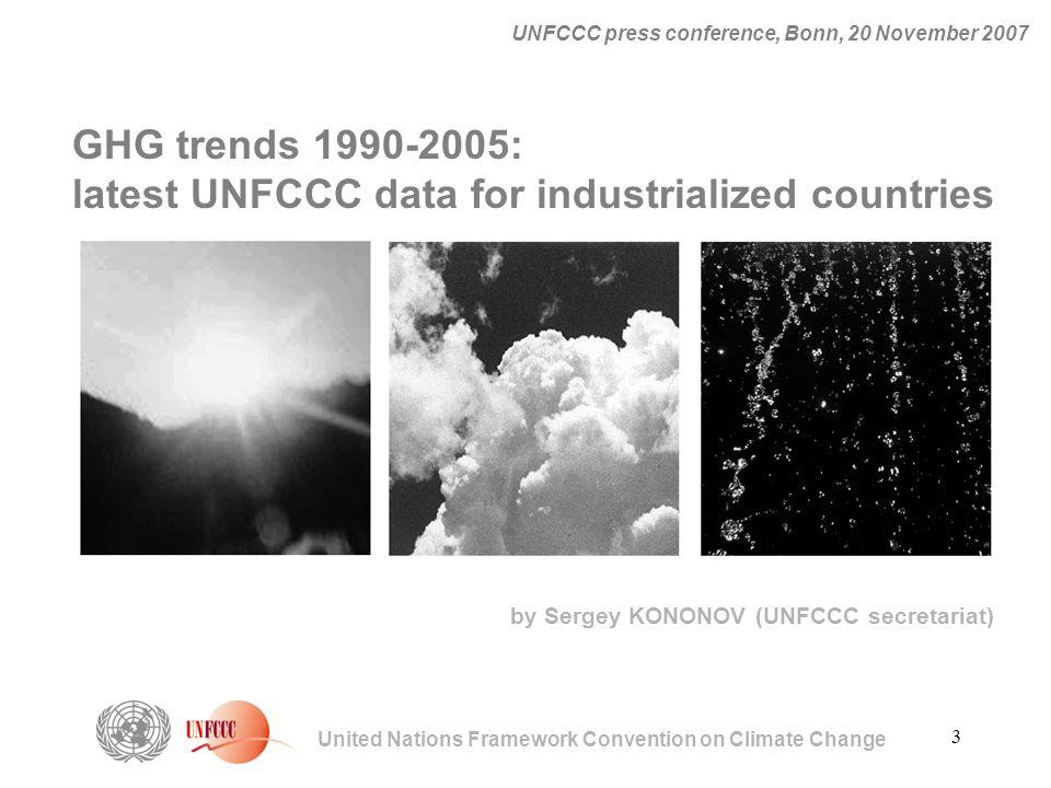 3 United Nations Framework Convention on Climate Change UNFCCC press conference, Bonn, 20 November 2007 GHG trends 1990-2005: latest UNFCCC data for i