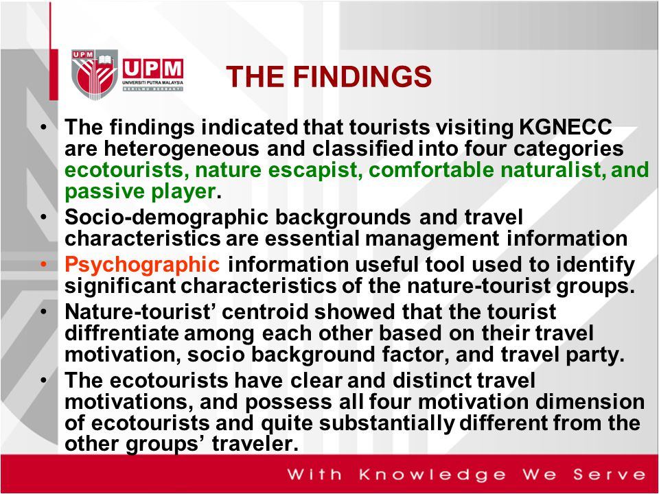 THE FINDINGS The findings indicated that tourists visiting KGNECC are heterogeneous and classified into four categories ecotourists, nature escapist, comfortable naturalist, and passive player.