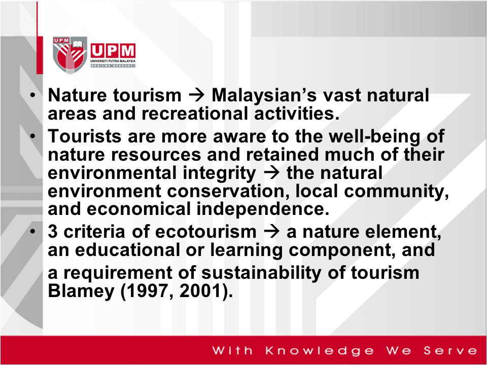 Nature tourism  Malaysian's vast natural areas and recreational activities.