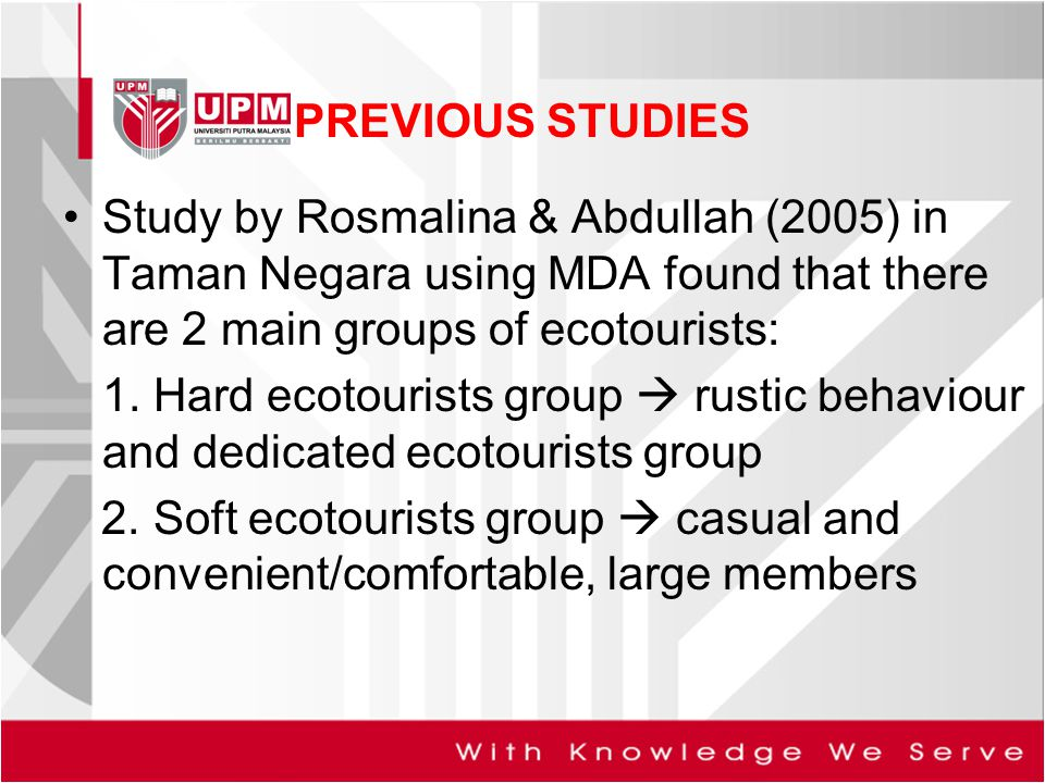 PREVIOUS STUDIES Study by Rosmalina & Abdullah (2005) in Taman Negara using MDA found that there are 2 main groups of ecotourists: 1.