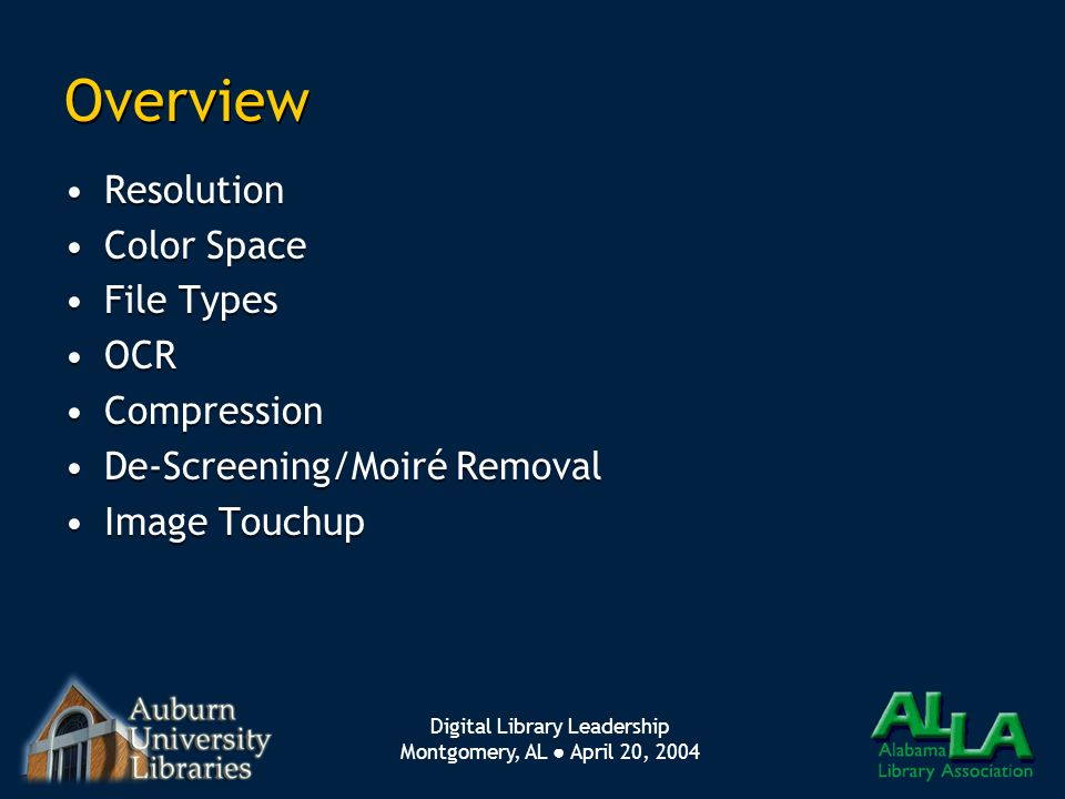 Digital Library Leadership Montgomery, AL ● April 20, 2004 Overview Resolution Color Space File Types OCR Compression De-Screening/Moiré Removal Image