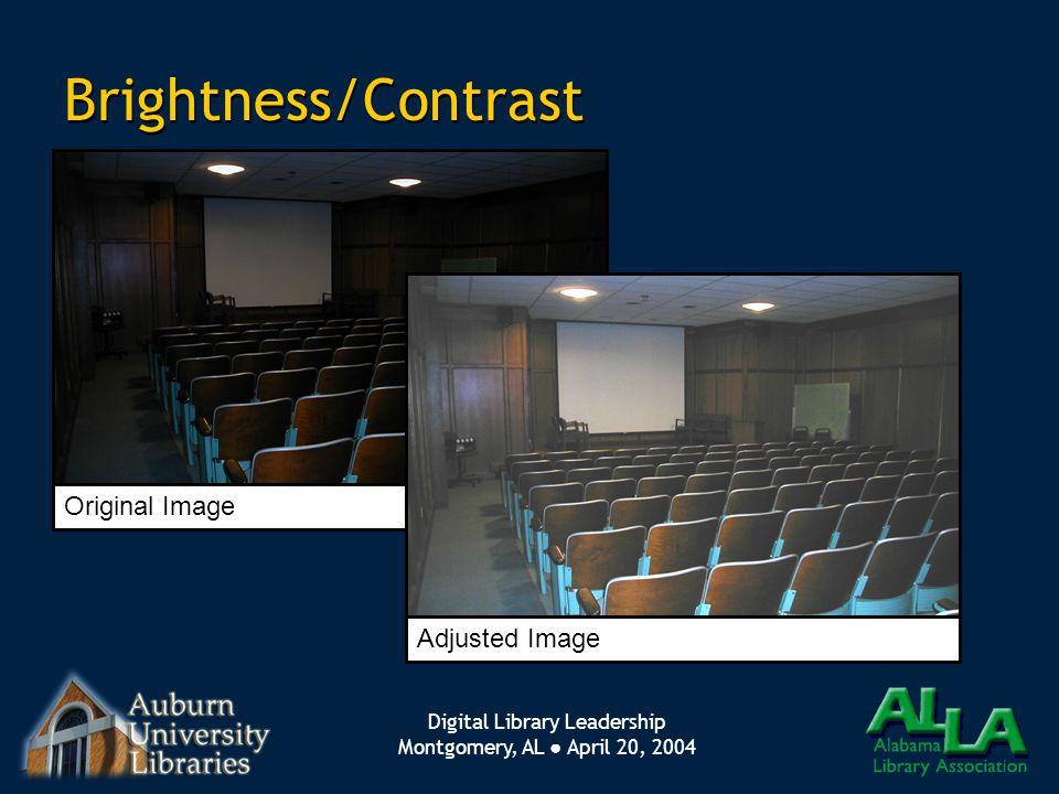 Digital Library Leadership Montgomery, AL ● April 20, 2004 Brightness/Contrast Original Image Adjusted Image