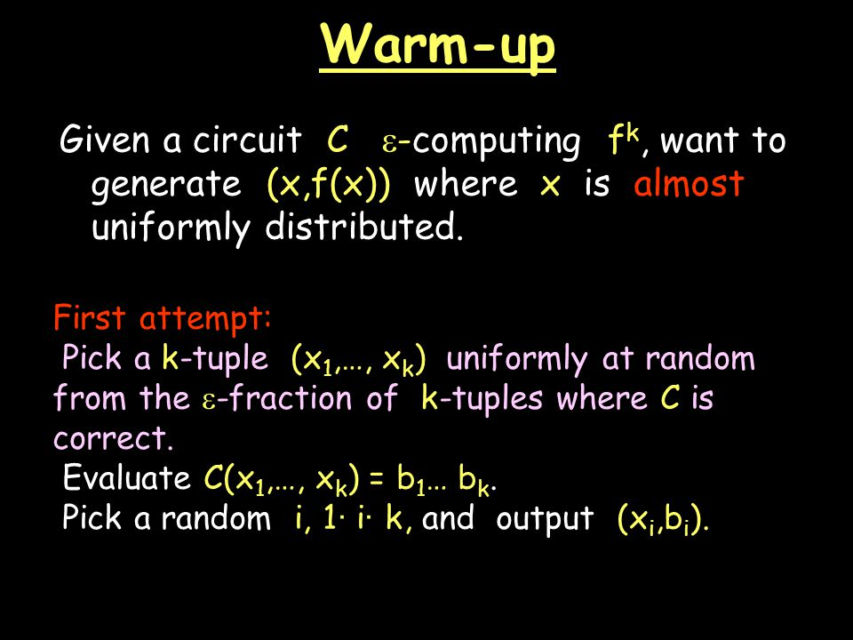 Warm-up Given a circuit C  -computing f k, want to generate (x,f(x)) where x is almost uniformly distributed.
