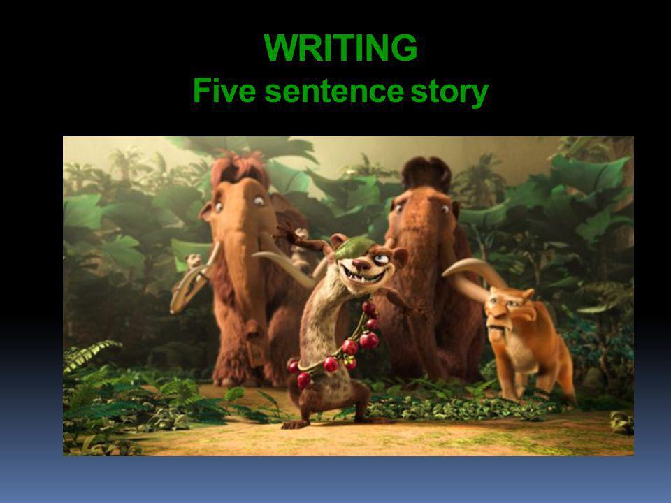 WRITING Five sentence story