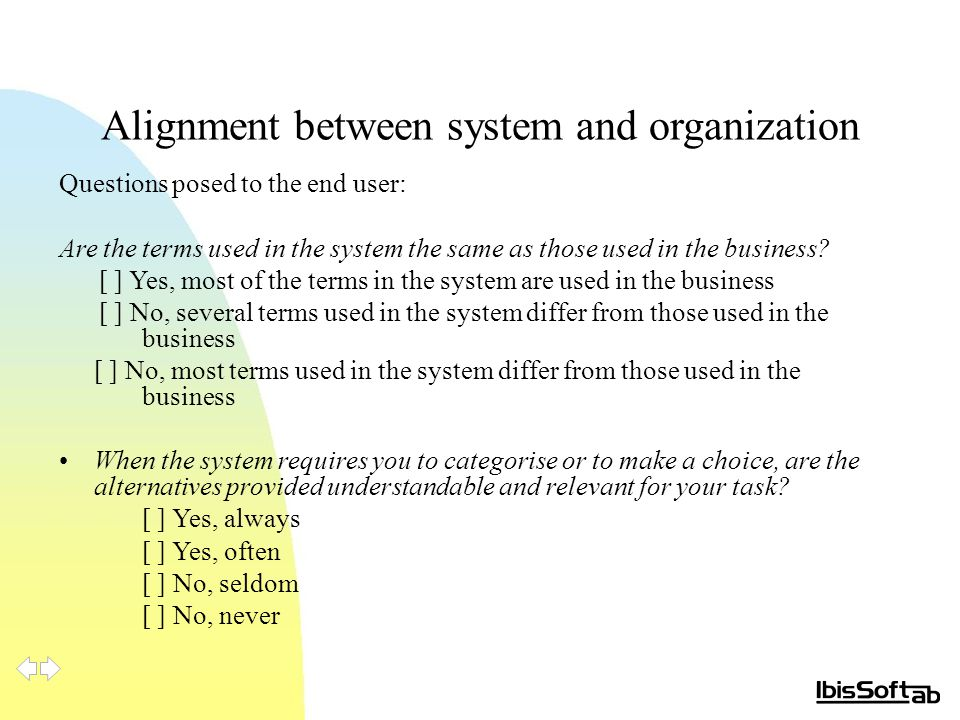 Alignment between system and organization Questions posed to the end user: Are the terms used in the system the same as those used in the business? [