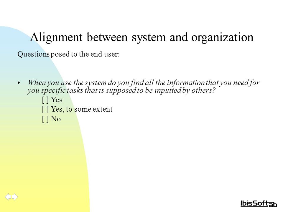 Alignment between system and organization Questions posed to the end user: When you use the system do you find all the information that you need for you specific tasks that is supposed to be inputted by others.