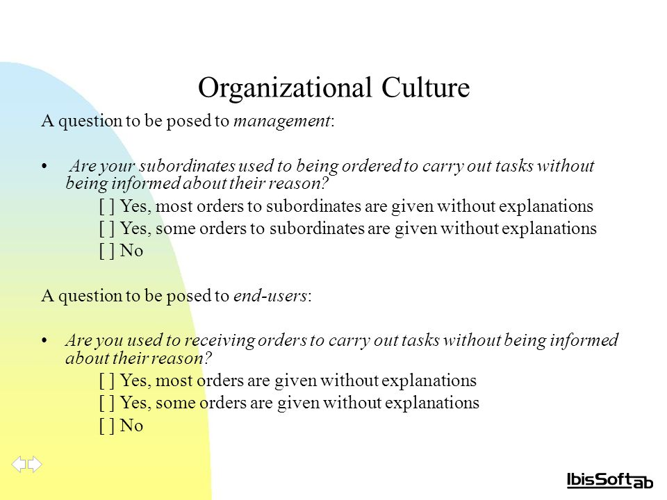 Organizational Culture A question to be posed to management: Are your subordinates used to being ordered to carry out tasks without being informed about their reason.