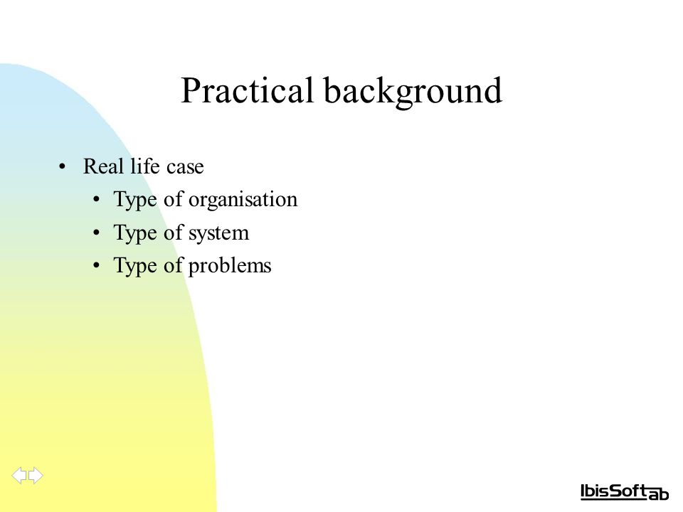 Practical background Real life case Type of organisation Type of system Type of problems