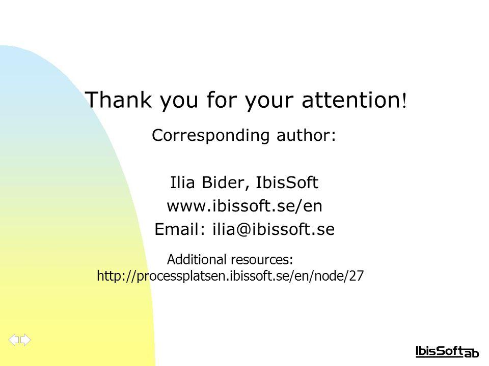 Thank you for your attention ! Corresponding author: Ilia Bider, IbisSoft www.ibissoft.se/en Email: ilia@ibissoft.se Additional resources: http://proc