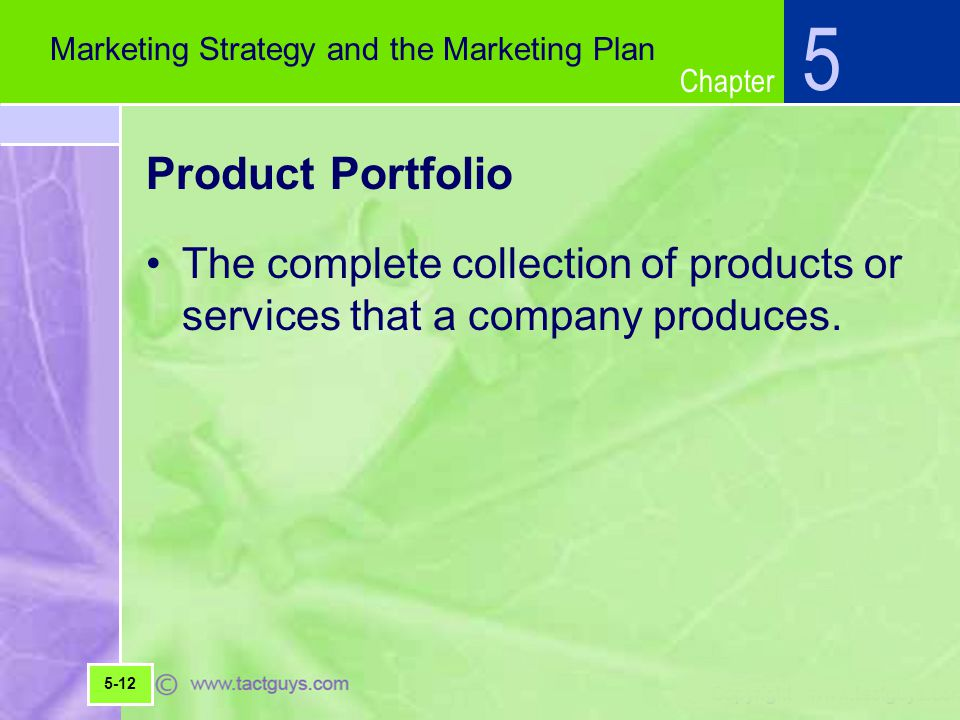 Chapter Product Portfolio The complete collection of products or services that a company produces.