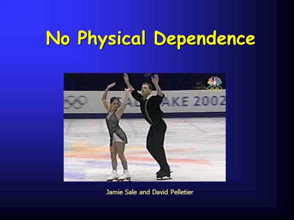 No Physical Dependence No Physical Dependence Jamie Sale and David Pelletier