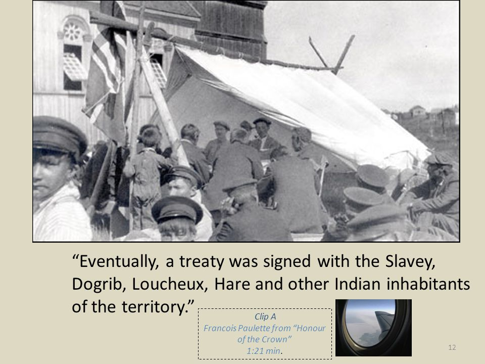 """""""Eventually, a treaty was signed with the Slavey, Dogrib, Loucheux, Hare and other Indian inhabitants of the territory."""" 12 Clip A Francois Paulette f"""