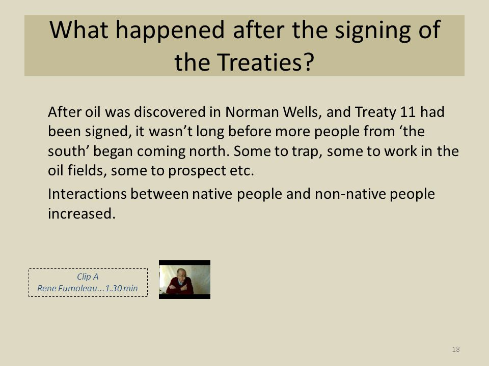 What happened after the signing of the Treaties? After oil was discovered in Norman Wells, and Treaty 11 had been signed, it wasn't long before more p