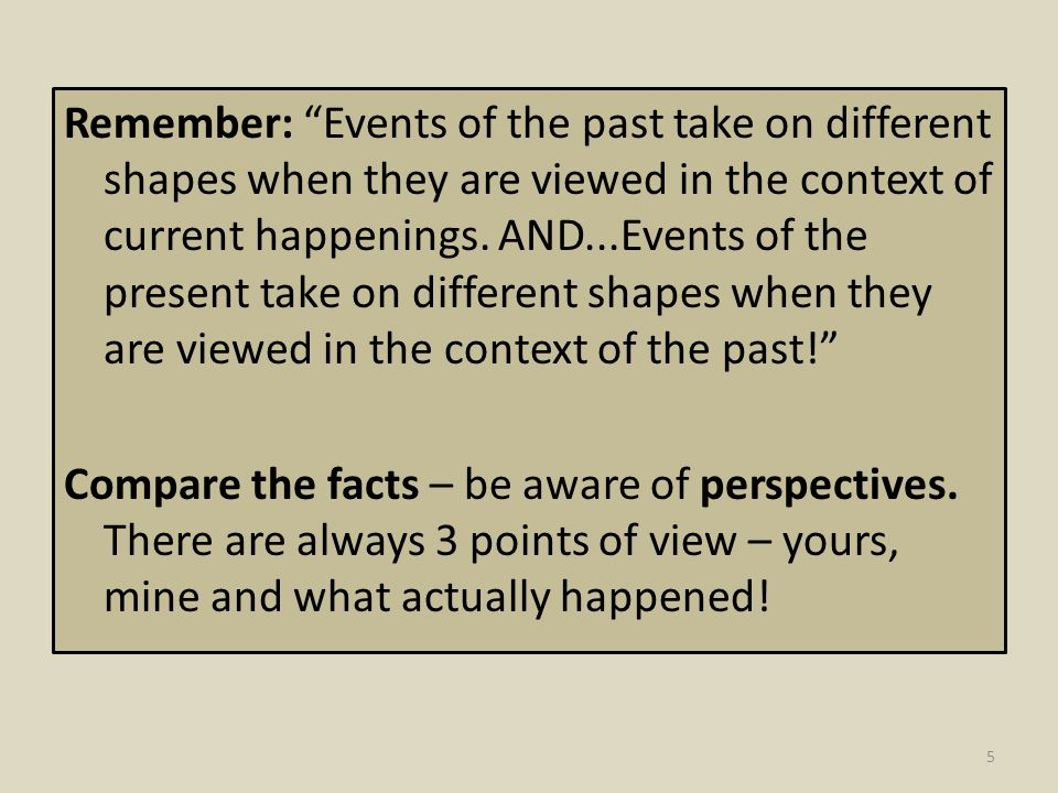 """Remember: """"Events of the past take on different shapes when they are viewed in the context of current happenings. AND...Events of the present take on"""