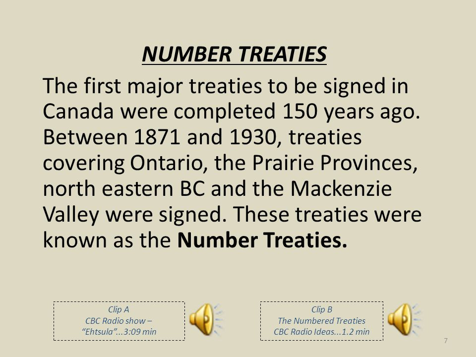 NUMBER TREATIES The first major treaties to be signed in Canada were completed 150 years ago. Between 1871 and 1930, treaties covering Ontario, the Pr
