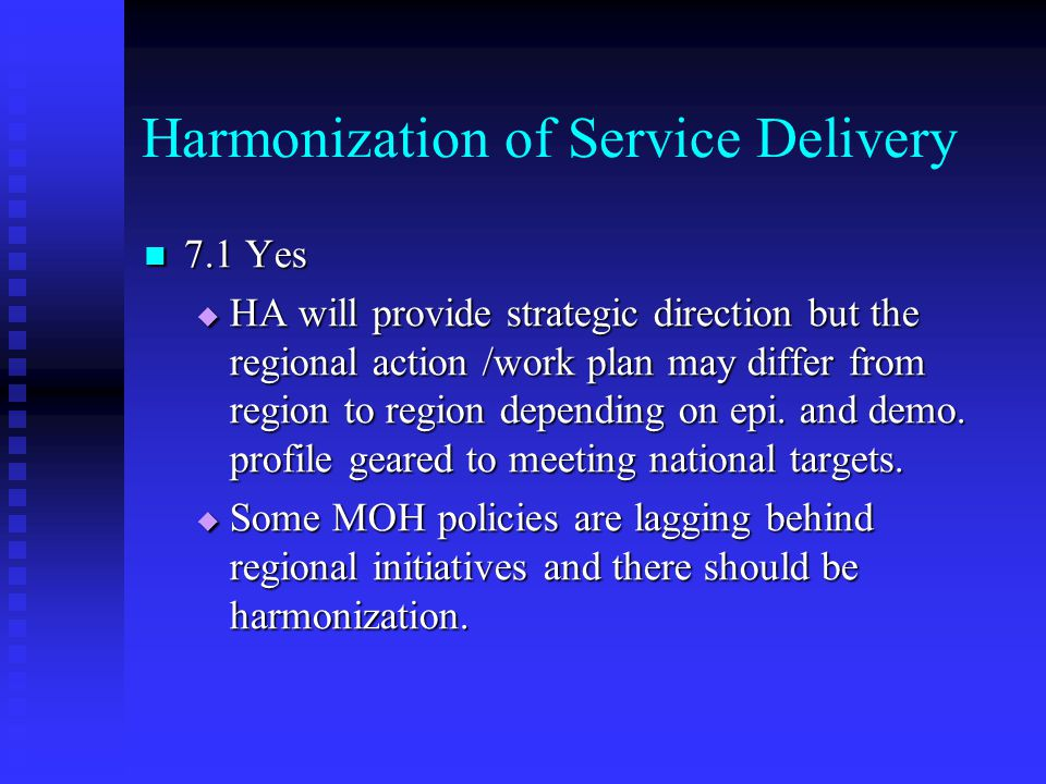 Harmonization of Service Delivery 7.1 Yes 7.1 Yes  HA will provide strategic direction but the regional action /work plan may differ from region to region depending on epi.