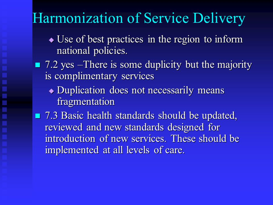 Harmonization of Service Delivery  Use of best practices in the region to inform national policies.