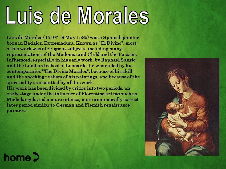 Luis de Morales (1510. - 9 May 1586) was a Spanish painter born in Badajoz, Extremadura.