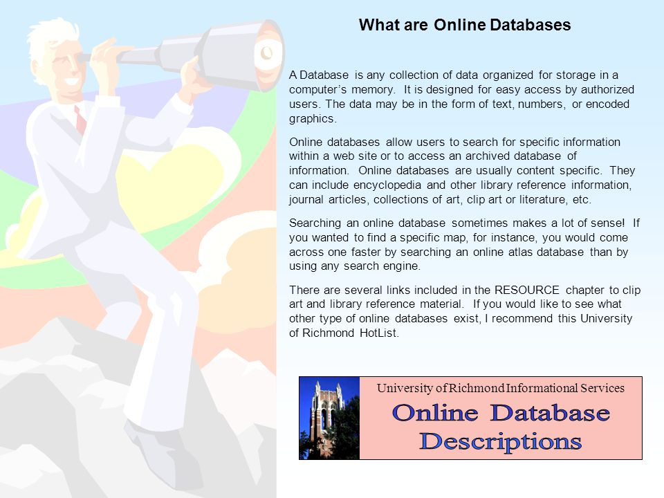 What are Online Databases A Database is any collection of data organized for storage in a computer's memory.
