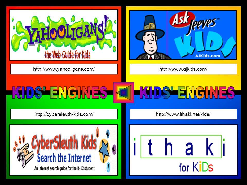 http://www.yahooligans.com/ http://cybersleuth-kids.com/http://www.ithaki.net/kids/ http://www.ajkids.com/