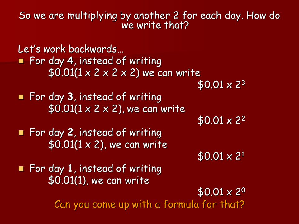 So we are multiplying by another 2 for each day. How do we write that.