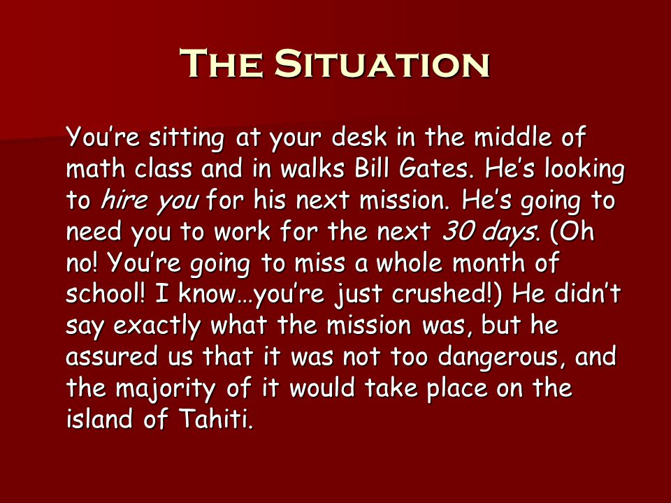 The Situation You're sitting at your desk in the middle of math class and in walks Bill Gates.