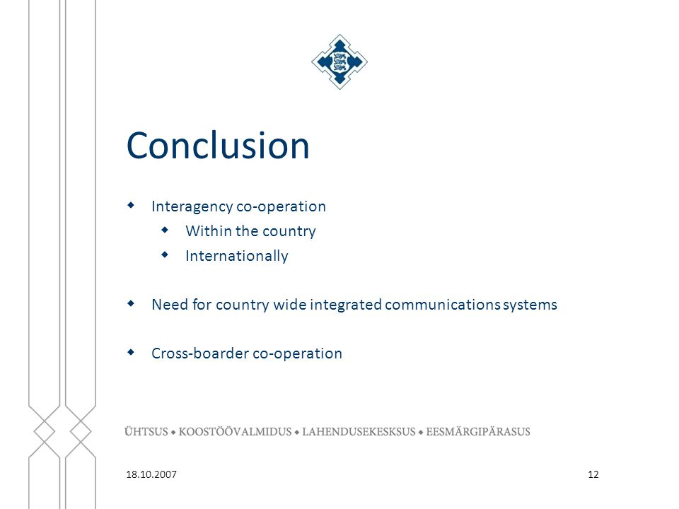 Conclusion 12  Interagency co-operation  Within the country  Internationally  Need for country wide integrated communications systems  Cross-boar
