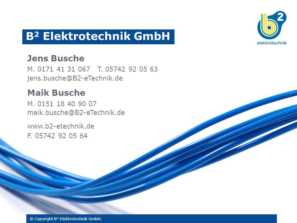 Jens Busche M. 0171 41 31 067 T. 05742 92 05 63 jens.busche@B2-eTechnik.de Maik Busche M. 0151 18 40 90 07 maik.busche@B2-eTechnik.de www.b2-etechnik.